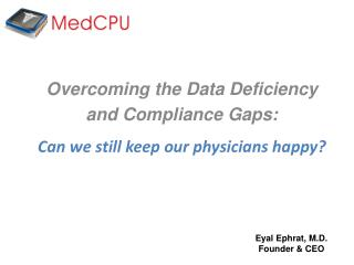 Overcoming the Data Deficiency  and Compliance Gaps: Can we still keep our physicians happy?