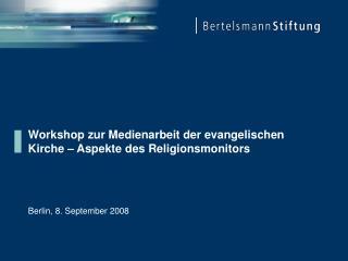 Workshop zur Medienarbeit der evangelischen Kirche � Aspekte des Religionsmonitors