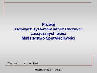 Rozwój  sądowych systemów informatycznych zarządzanych przez  Ministerstwo Sprawiedliwości
