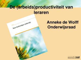 De (arbeids)productiviteit van leraren Anneke de Wolff  Onderwijsraad