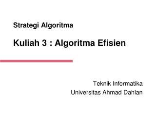 Strategi Algoritma  Kuliah 3 : Algoritma Efisien