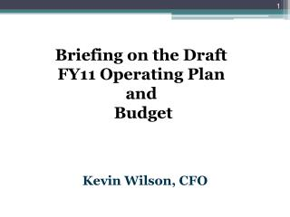 Briefing on the Draft  FY11 Operating Plan  and  Budget