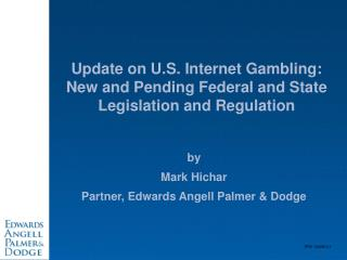 Update on U.S. Internet Gambling:  New and Pending Federal and State Legislation and Regulation