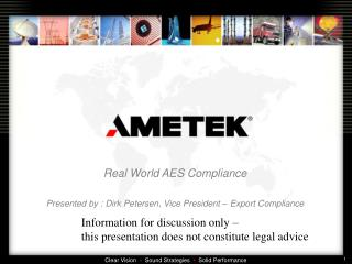 Real World AES Compliance Presented by : Dirk Petersen, Vice President – Export Compliance
