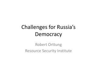 Challenges for Russia s Democracy