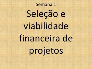 Semana 1 Seleção e viabilidade financeira de projetos