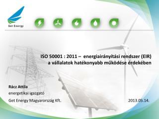 Rácz Attila energetikai igazgató Get Energy Magyarország Kft .        2013.05.14.