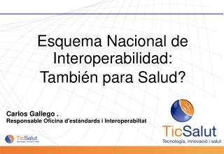 Carlos Gallego .  Responsable Oficina d'estàndards i  Interoperabiltat
