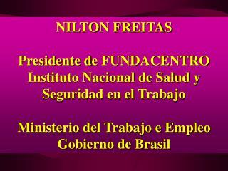 NILTON FREITAS Presidente d e  FUNDACENTRO Instituto Nacional de Salud y Seguridad en el Trabajo