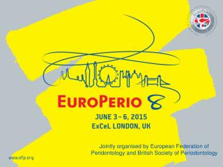 Jointly organised by European Federation of Peridontology and British Society of Periodontology