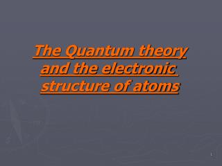 The Quantum theory and the electronic structure of atoms