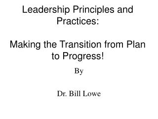Leadership Principles and Practices: Making the Transition from Plan to Progress!