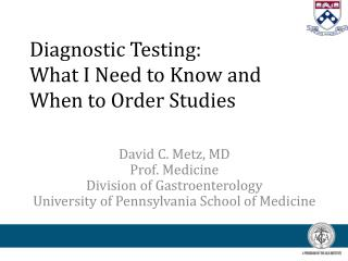 Diagnostic Testing:  What I Need to Know and When to Order Studies
