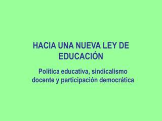 HACIA UNA NUEVA LEY DE EDUCACIÓN