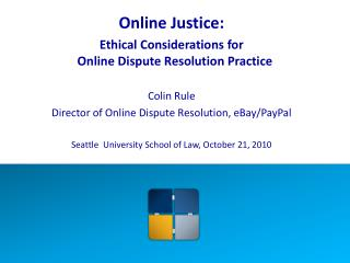 Online Justice: Ethical Considerations for  Online Dispute Resolution Practice Colin Rule
