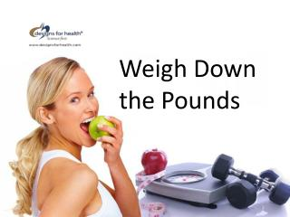 Weigh Down the Pounds