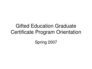 Gifted Education Graduate Certificate Program Orientation