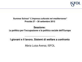 """Summer School """" L'impresa culturale nel mediterraneo """" Procida 27 – 30 settembre 2012 Sessione:"""