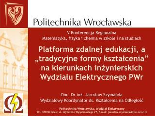Doc. Dr inż. Jarosław Szymańda Wydziałowy Koordynator ds. Kształcenia na Odległość