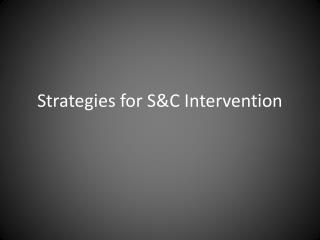 Strategies for S&C Intervention