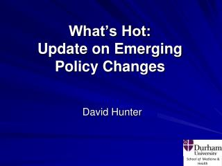 What's Hot: Update on Emerging Policy Changes