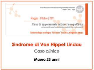 Sindrome  di Von  Hippel Lindau Caso clinico Mauro 23  anni