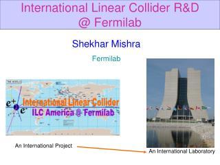 Shekhar Mishra Fermilab