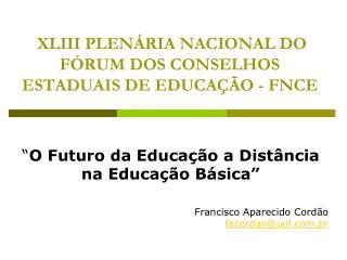 XLIII PLENÁRIA NACIONAL DO  FÓRUM DOS CONSELHOS ESTADUAIS DE EDUCAÇÃO - FNCE