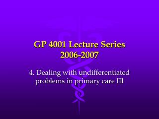 GP 4001 Lecture Series  2006-2007