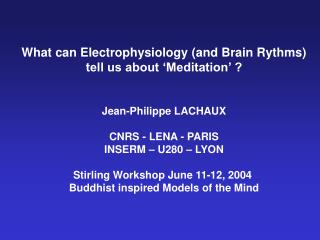 What can Electrophysiology (and Brain Rythms) tell us about 'Meditation' ? Jean-Philippe LACHAUX
