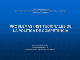 Eugenio Rivera Urrutia Profesor Visitante CIDE Consultor Unidad Industrial CEPAL/México