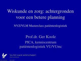 Wiskunde en zorg: achtergronden voor een betere planning NVZ/VLM Masterclass pati ë ntenlogistiek