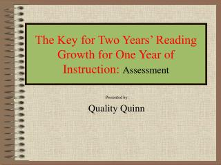 The Key for Two Years  Reading Growth for One Year of Instruction: Assessment