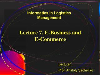Lecture 7. E-Business and  E-Commerce