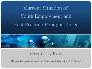 Current Situation of  Youth Employment and  Best Practice Policy in Korea