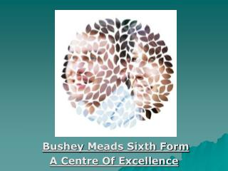 Bushey  Meads Sixth Form A Centre Of Excellence
