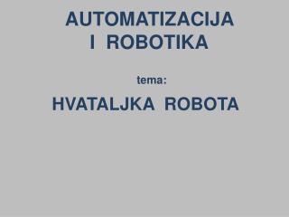 AUTOMATIZACIJA  I  ROBOTIKA