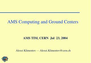AMS TIM, CERN  Jul  23, 2004
