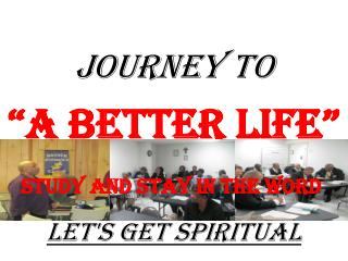 "JOURNEY TO ""A Better Life"" Let's Get Spiritual"