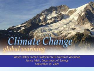 Water Utility Carbon Footprint/GHG Emissions Workshop Janice Adair, Department of Ecology
