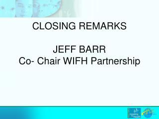 JEFF BARR Co- Chair WIFH Partnership