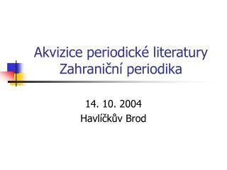 Akvizice periodické literatury Zahraniční periodika