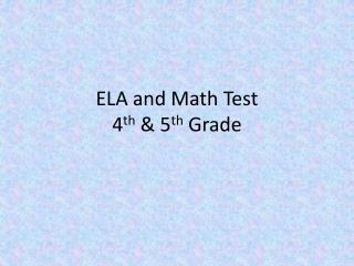 ELA and Math Test 4 th  & 5 th  Grade