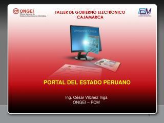 PORTAL DEL ESTADO PERUANO Ing. César Vilchez Inga ONGEI – PCM