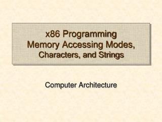 x86 Programming Memory Accessing Modes, Characters, and Strings