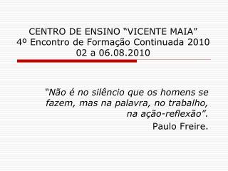 """CENTRO DE ENSINO """"VICENTE MAIA"""" 4º Encontro de Formação Continuada 2010 02 a 06.08.2010"""