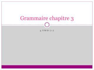Grammaire chapitre 3