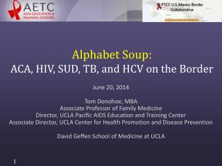 Alphabet Soup:   ACA, HIV, SUD, TB, and HCV on the Border