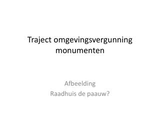 Traject omgevingsvergunning  monumenten