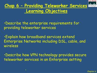 Chap 6 – Providing Teleworker Services   Learning Objectives